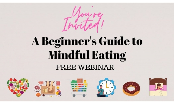 A Beginner's Guide to Mindful Eating - FREE Webinar
