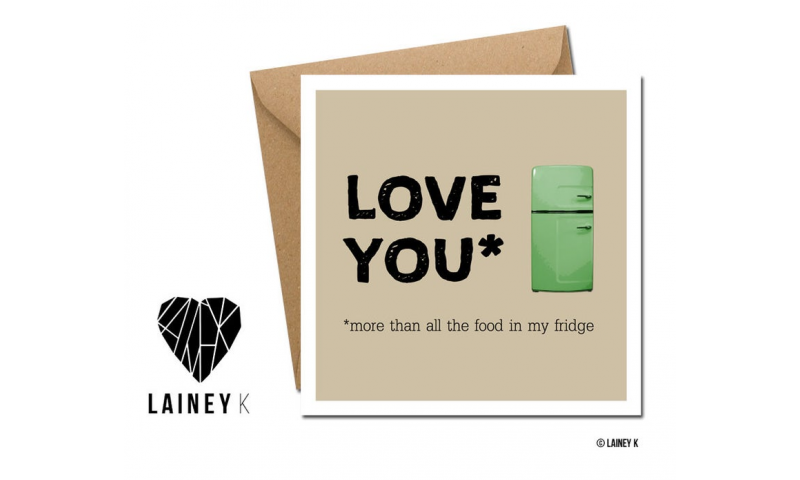 Lainey K Greeting Card: 'Love You, More Than All The Food In My Fridge'